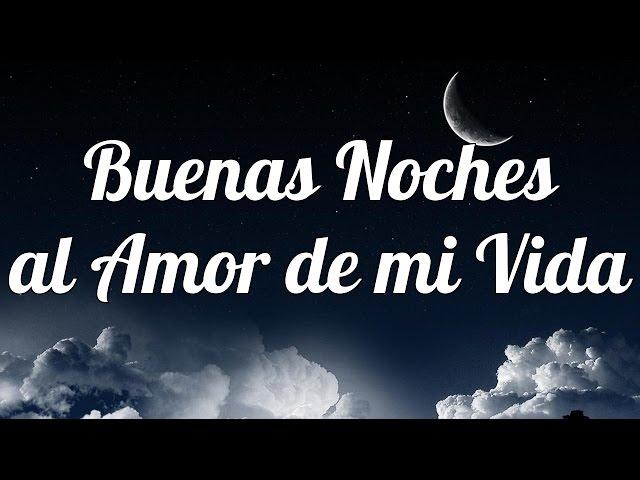 Buenas Noches Al Amor De Mi Vida Bellas Frases Para Dormir